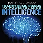 Intelligence: Healthy Brain Results to Powerful Mind | John Gerveso