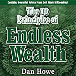 The 10 Principles of Endless Wealth: How to Generate More Money Than You Can Spend in a Llifetime   Dan Howe