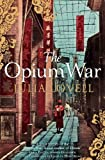 The Opium War: Drugs, Dreams and the Making of China by Julia Lovell (2012-07-19)