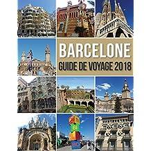 Barcelone Guide de Voyage 2018: Découvrir Barcelone en famille, la ville de Gaudi et bien plus encore (Travel Guides) (French Edition)