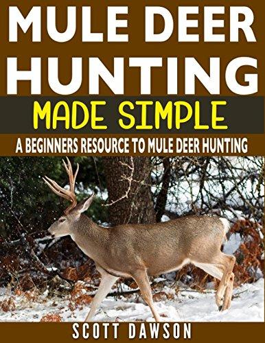 Mule Deer Hunting Made Simple: A Beginners Resource To Mule Deer Hunting