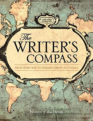 The Writer's Compass: From Story Map to Finished Draft in 7 Stages (From Reader To Writer)