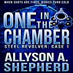 One in the Chamber: Steel Revolver: Case 1 | Allyson A. Shepherd