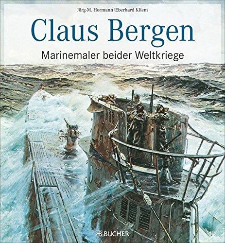 Claus Bergen – Marinemaler beider Weltkriege