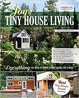 The Joy Of Tiny House Living Everything You Need To Know Before Taking The Plunge Creative Homeowner How To Manual Of Practical Considerations For Building Owning Living In A Tiny Home On