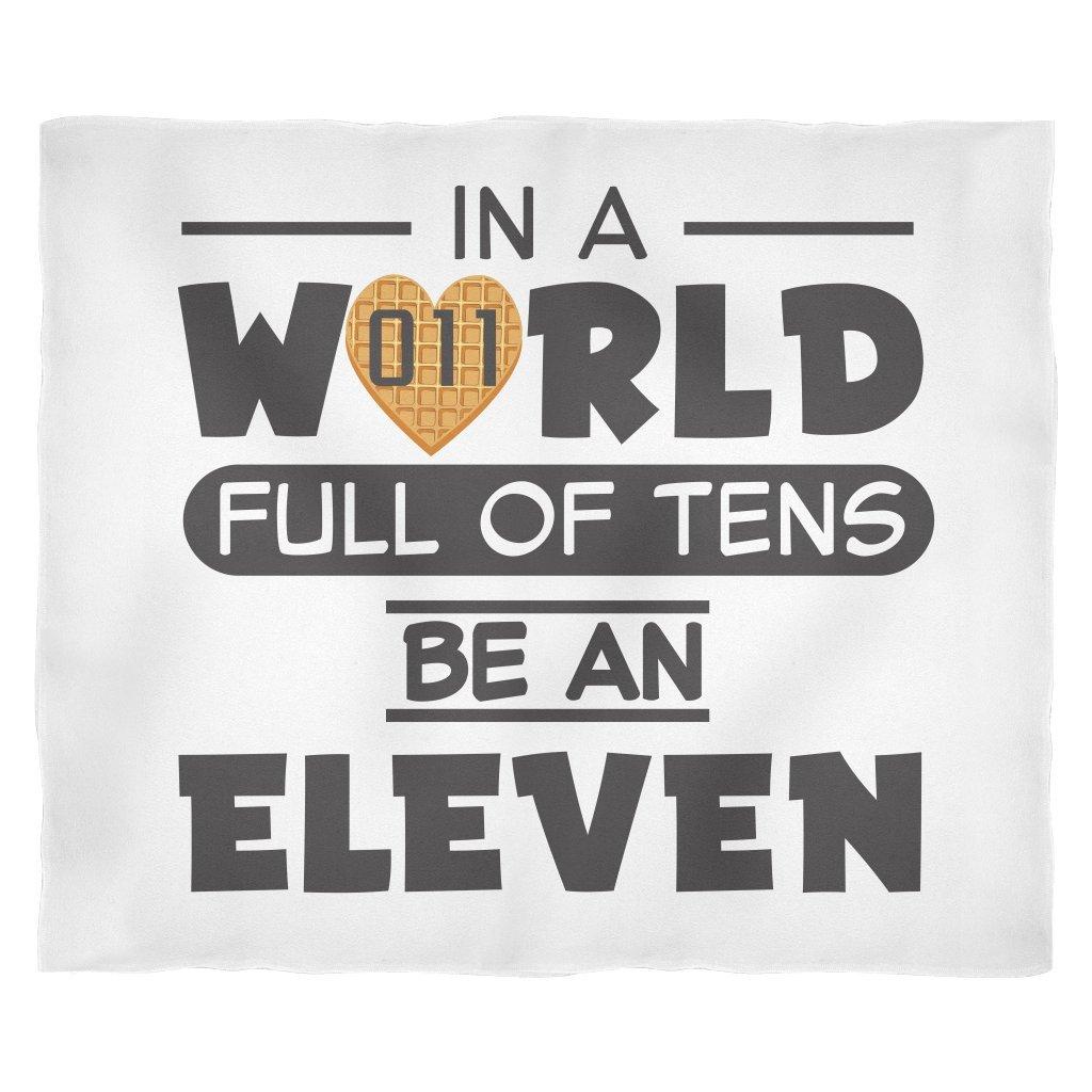 In A World Full of Tens Be An Eleven Fleece Blanket for Women Men Kids Waffle Blanket