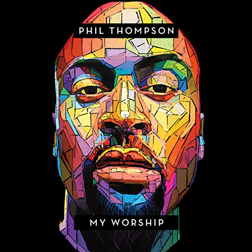 Phil Thompson - My Worship (2018)