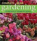 Complete Home Gardening: Growing Secrets & Techniques for Gardeners