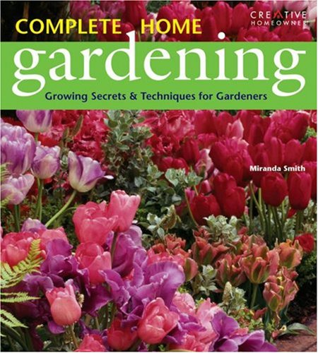 Complete Home Gardening: Growing Secrets and Techniques for Gardeners PDF