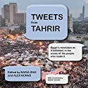 Tweets from Tahrir: Egypt's Revolution as it Unfolded, in the Words of the People Who Made it Audiobook by Nadia Idle, Alex Nunns Narrated by Shaheed Sabreen