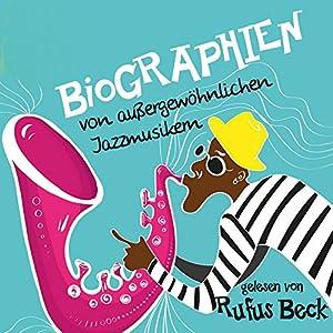 Biographien von außergewöhnlichen Jazzmusikern Hörbuch