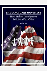 The Sanctuary Movement: How Broken Immigration Policies Affect Cities Kindle Edition