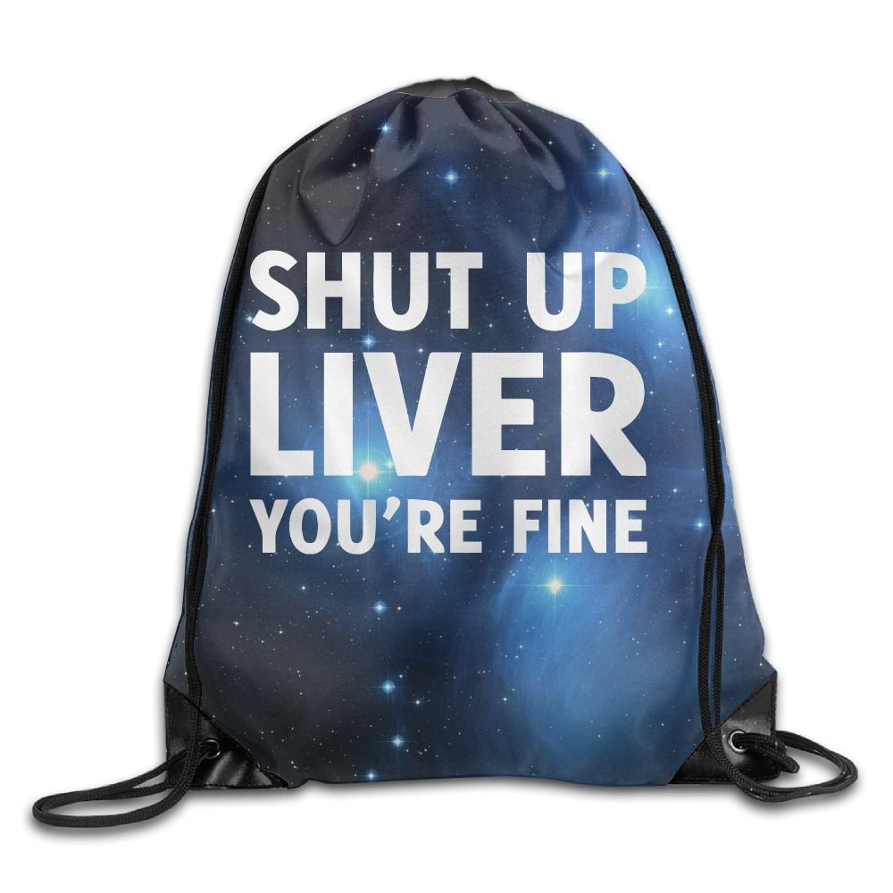 Shut Up Liver You're Fine Folding Sport Backpack Drawstring Bag Customize Fashion