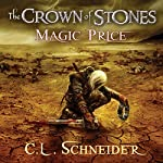 The Crown of Stones: Magic-Price | C. L. Schneider