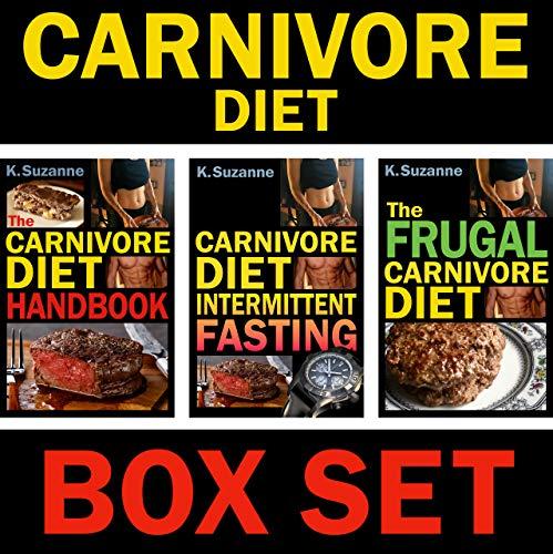 Carnivore Diet Box Set: The Carnivore Diet Handbook, Carnivore Diet Intermittent Fasting, and the Frugal Carnivore Diet by K. Suzanne