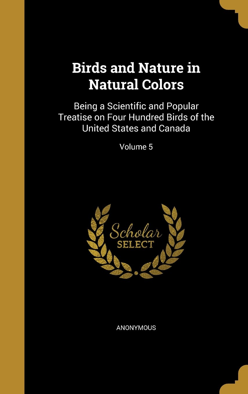 Download Birds and Nature in Natural Colors: Being a Scientific and Popular Treatise on Four Hundred Birds of the United States and Canada; Volume 5 pdf