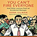 You Can't Fire Everyone: And Other Insights from an Accidental Manager | Hank Gilman
