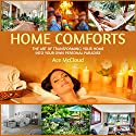 Home Comforts: The Art of Transforming Your Home into Your Own Personal Paradise Audiobook by Ace McCloud Narrated by Joshua Mackey