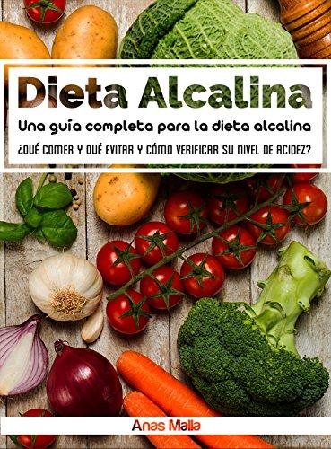 Dieta Alcalina: Una Guía Completa Para Dieta Alcalina, Beneficios para la Salud de la Dieta Alcalina: ¿Qué comer y qué evitar y cómo comprobar sus niveles ... Bajar de Peso nº 1) (Spanish Edition) by Anas Malla