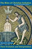 img - for The Rites of Christian Initiation: Their Evolution and Interpretation (Revised and Expanded Edition) book / textbook / text book