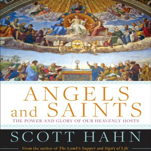 Angels and Saints: A Biblical Guide to Friendship with God's Holy Ones by Random House Audio