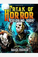Freak Of Horror Coloring Book: Scary Creatures And Creepy Serial Killers From Classic Horror Movies Halloween Holiday Gifts for Adults Kids Paperback
