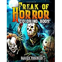 Freak Of Horror Coloring Book: Scary Creatures And Creepy Serial Killers From Classic Horror Movies Halloween Holiday…