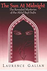 The Sun at Midnight: The Revealed Mysteries of the Ahlul Bayt Sufis Paperback
