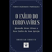 O Exílio do Coronavírus: Quando Deus tirou o Seu Culto de Sua Igreja