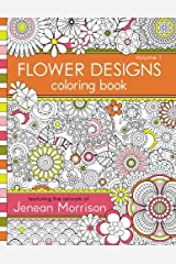 Flower Designs Coloring Book: An Adult Coloring Book for Stress-Relief, Relaxation, Meditation and Creativity (Jenean Morrison Adult Coloring Books) (Volume 1) Paperback