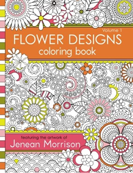 - Amazon.com: Flower Designs Coloring Book: An Adult Coloring Book For  Stress-Relief, Relaxation, Meditation And Creativity (Jenean Morrison Adult Coloring  Books) (9780615983981): Morrison, Jenean: Books