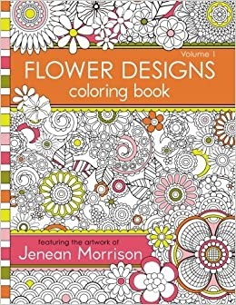 1 flower designs coloring book an adult coloring book for stress relief relaxation meditation and creativity jenean morrison adult coloring books - Coloring Books