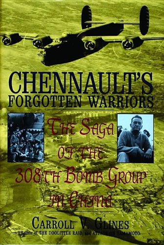 Chennault's Forgotten Warriors: The Saga of the 308th Bomb Group in China (Schiffer Military History)