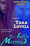The Little Mermaid: A Romantic Fairy Tale Retelling (Ever After Book 2)