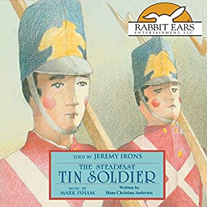 The Steadfast Tin Soldier Audiobook by Hans Christian Andersen Narrated by Jeremy Irons