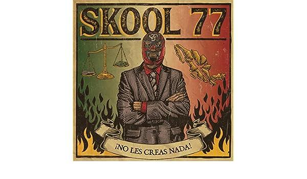 skool 77 no les creas nada