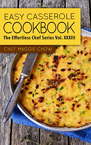Easy Casserole Cookbook (Casserole Cookbook, Casserole Recipes, Casserole Cooking, Casseroles, Casserole Ideas 1) by [Maggie Chow, Chef]