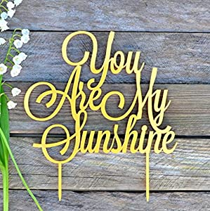 "Birthday Cake Topper, You are my sunshine, Birthday Party, Cake toppers, Cake Decorations, Baby cake topper, Sunshine cake topper, Anniversary (width 6"", gold)"