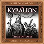 The Kybalion: A Study of Hermetic Philosophy of Ancient Egypt and Greece |  The Three Intiates
