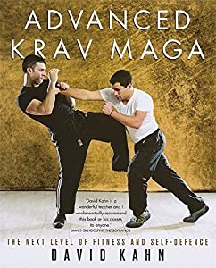 Advanced Krav Maga: The Next Level of Fitness and Self-defence by David Kahn (2008-05-03)