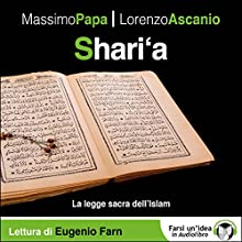 Shari'a: La legge sacra dell'Islam Audiobook by Massimo Papa, Lorenzo Ascanio Narrated by Eugenio Farn