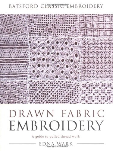 Drawn Fabric Embroidery (Batsford Classic Embroidery)