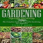 Gardening: The Complete Guide to Vegetable Gardening for Beginners | Nancy Ross