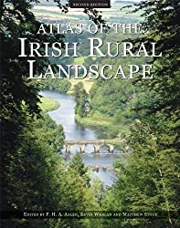 Atlas of the Irish Rural Landscape (Irish Landscapes) by F.H.A. Aalen Published by Cork University Press (2010)