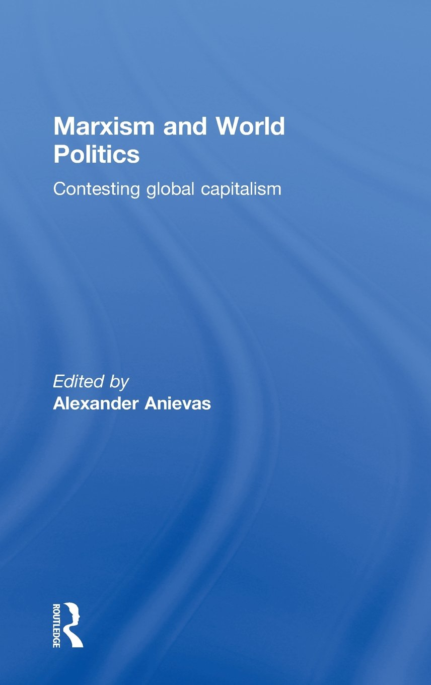 Marxism and World Politics: Contesting Global Capitalism