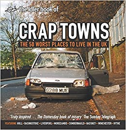 Crap Towns: The Fifty Worst Places to Live in the UK: The Top 50 Crap Towns of Britain: Amazon.es: Idler, Dan Kieran, Sam Jordison: Libros en idiomas ...