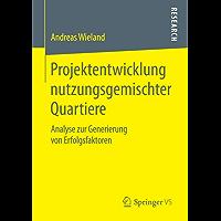 Projektentwicklung nutzungsgemischter Quartiere: Analyse zur Generierung von Erfolgsfaktoren