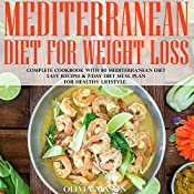 Mediterranean Diet for Weight Loss: Complete Cookbook with 80 Mediterranean Diet Easy Recipes & 7-Day Diet Meal Plan for Healthy Lifestyle