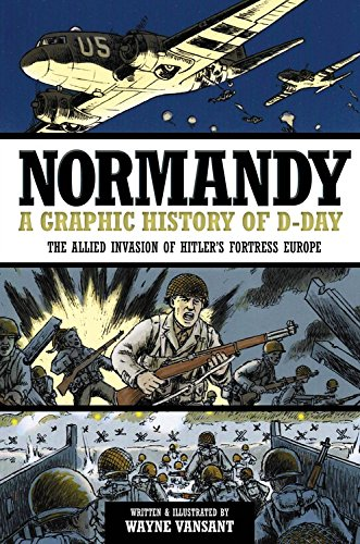 Normandy: A Graphic History of D-Day: The Allied Invasion of Hitler's Fortress Europe (Graphic Histories)