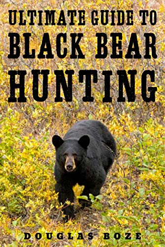 (The Ultimate Guide to Black Bear Hunting)